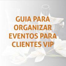Guia para organizar eventos para clientes VIP